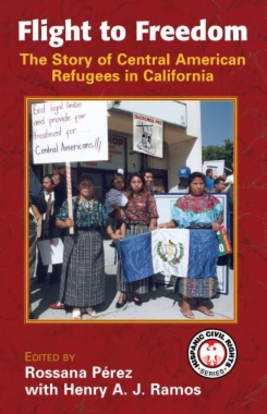 Flight to freedom : The story of Central American refugees in California