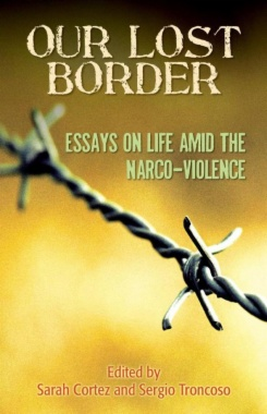 Our lost border : essays on life amid the narco-violence