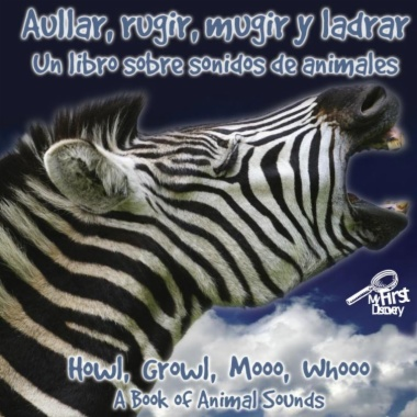 Aullar, rugir, mugir y ladrar : un libro sobre sonidos de animales = Howl, growl, mooo, whooo : a book of animal sounds