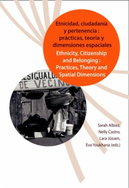 Etnicidad, ciudadanía y pertenencia: prácticas, teoría y dimensiones espaciales. / Ethnicity, Citizenship and Belonging: Practices, Theory and Spacial Dimensions