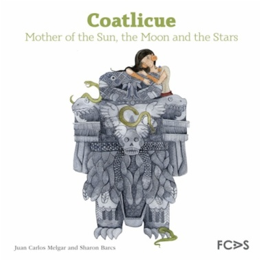 Coatlicue : Mother of the sun, the moon and the stars