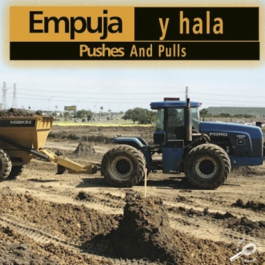 Empuja y hala = Pushes and pulls