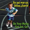 En sus marcas, listos, fuera! = On your mark, get set, go!