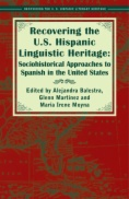 Recovering the U.S. Hispanic linguistic heritage : sociohistorical approaches to Spanish in the United States