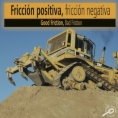 Fricción positiva, fricción negativa = Good friction, bad friction